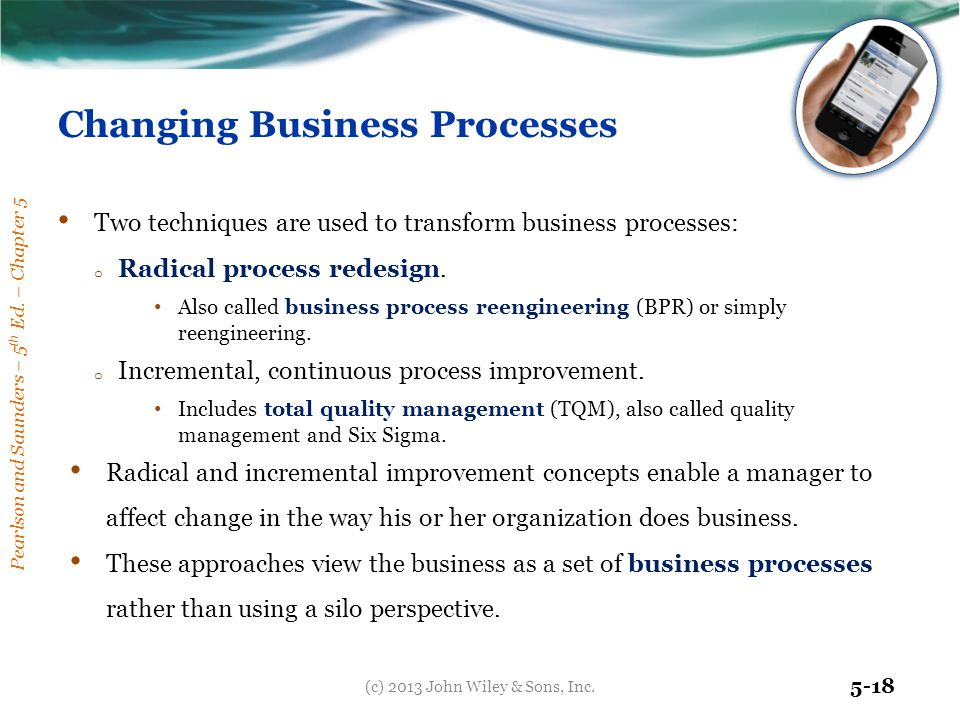 Pearlson and Saunders – 5 th Ed. – Chapter 5 5-18 Changing Business Processes Two techniques are used to transform business processes: o Radical proce