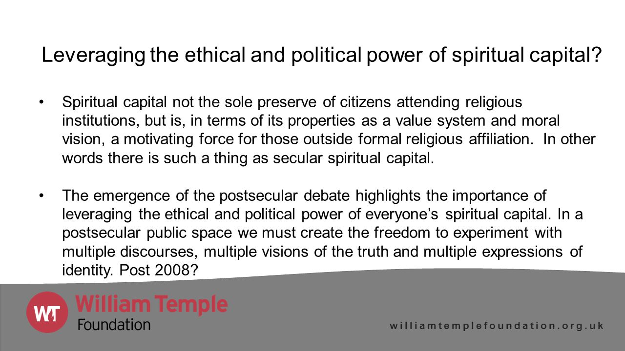 williamtemplefoundation.org.uk Leveraging the ethical and political power of spiritual capital.