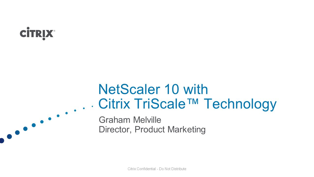 Microsoft SQL Server Web/App Tier DB Tier Bringing ADC Benefits to the Data Tier Citrix DataStream Technology Built-in SQL intelligence delivering advanced traffic and connection management to improve database scale, availability, performance NetScaler
