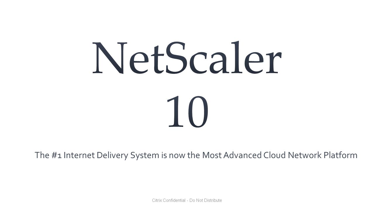 Citrix Confidential - Do Not Distribute The #1 Internet Delivery System is now the Most Advanced Cloud Network Platform