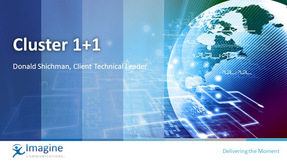 proprietary and confidential | 1 Delivering the Moment Cluster 1+1 Donald Shichman, Client Technical Leader