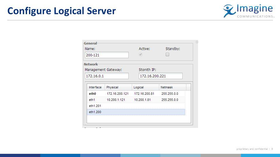 proprietary and confidential | 6 Configure Logical Server