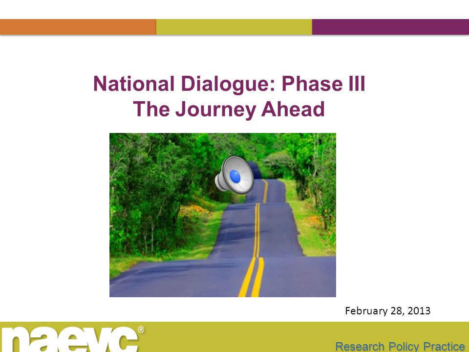 Research Policy Practice National Dialogue: Phase III The Journey Ahead February 28, 2013