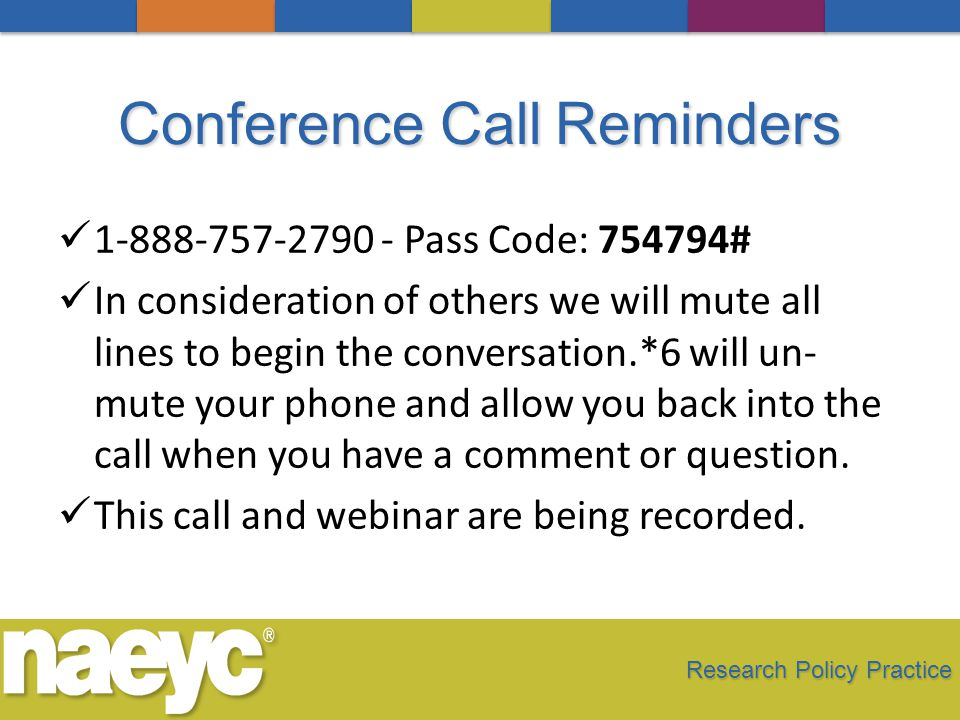Conference Call Reminders 1-888-757-2790 - Pass Code: 754794# In consideration of others we will mute all lines to begin the conversation.*6 will un- mute your phone and allow you back into the call when you have a comment or question.