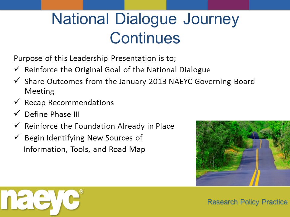 Narrowing the Path: Information and Tools AEYC Board Toolkit Phase III Requires a Mechanism to Engage Board Leadership A System to Inform Boards of Pending Decisions with a Mechanism to Gain their Feedback Provides Consistent and Accurate Information Allows for Formal Information Gathering Research Policy Practice