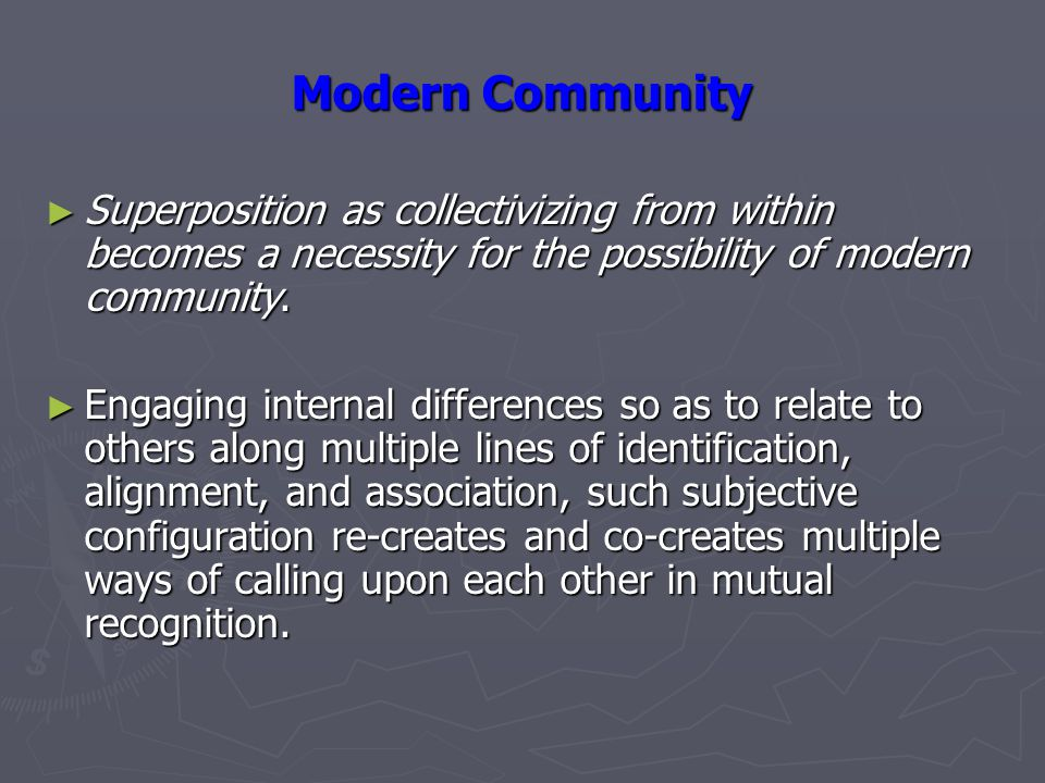 Modern Community ► Superposition as collectivizing from within becomes a necessity for the possibility of modern community.