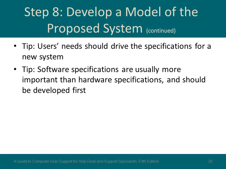 Tip: Users' needs should drive the specifications for a new system Tip: Software specifications are usually more important than hardware specification