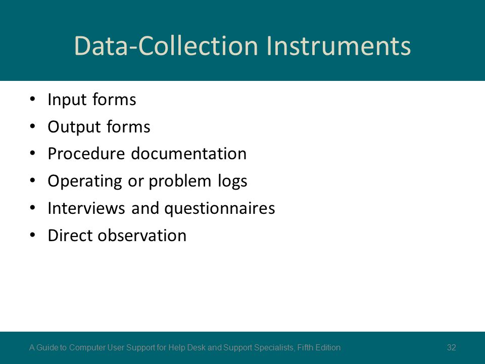 Data-Collection Instruments Input forms Output forms Procedure documentation Operating or problem logs Interviews and questionnaires Direct observatio