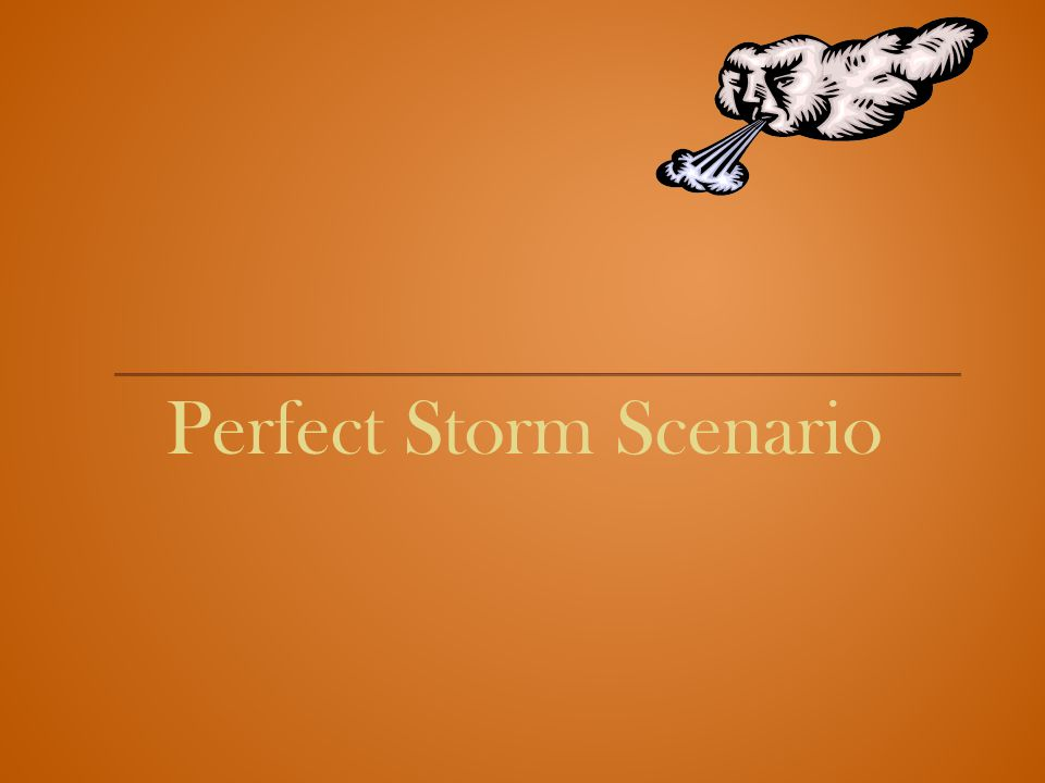 Perfect Storm Scenario