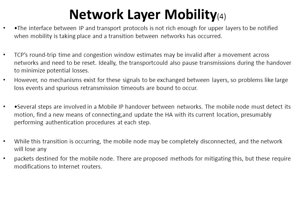 The interface between IP and transport protocols is not rich enough for upper layers to be notified when mobility is taking place and a transition bet