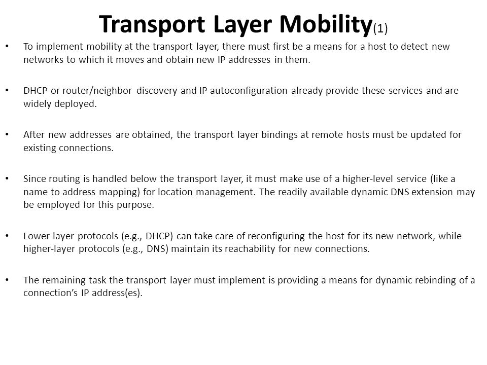 To implement mobility at the transport layer, there must first be a means for a host to detect new networks to which it moves and obtain new IP addres