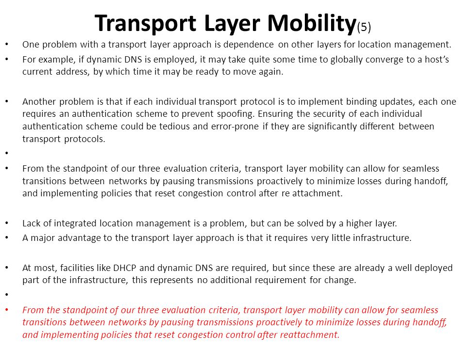 One problem with a transport layer approach is dependence on other layers for location management. For example, if dynamic DNS is employed, it may tak