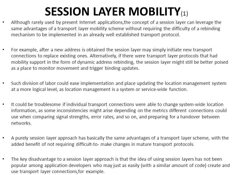 Although rarely used by present Internet applications,the concept of a session layer can leverage the same advantages of a transport layer mobility sc