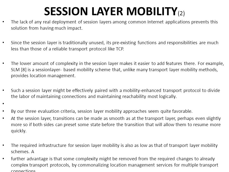 The lack of any real deployment of session layers among common Internet applications prevents this solution from having much impact. Since the session