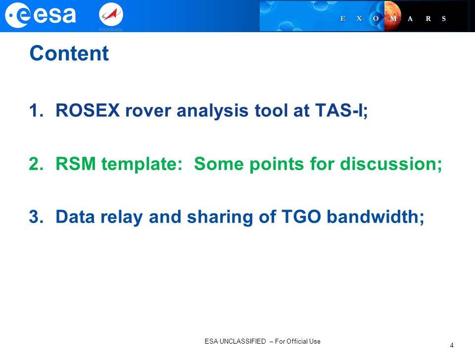 ESA UNCLASSIFIED – For Official Use Content 1.ROSEX rover analysis tool at TAS-I; 2.RSM template: Some points for discussion; 3.Data relay and sharing of TGO bandwidth; 4