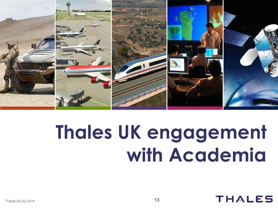 www.thalesgroup.com\uk Thales UK July 2014 Thales UK engagement with Academia 13