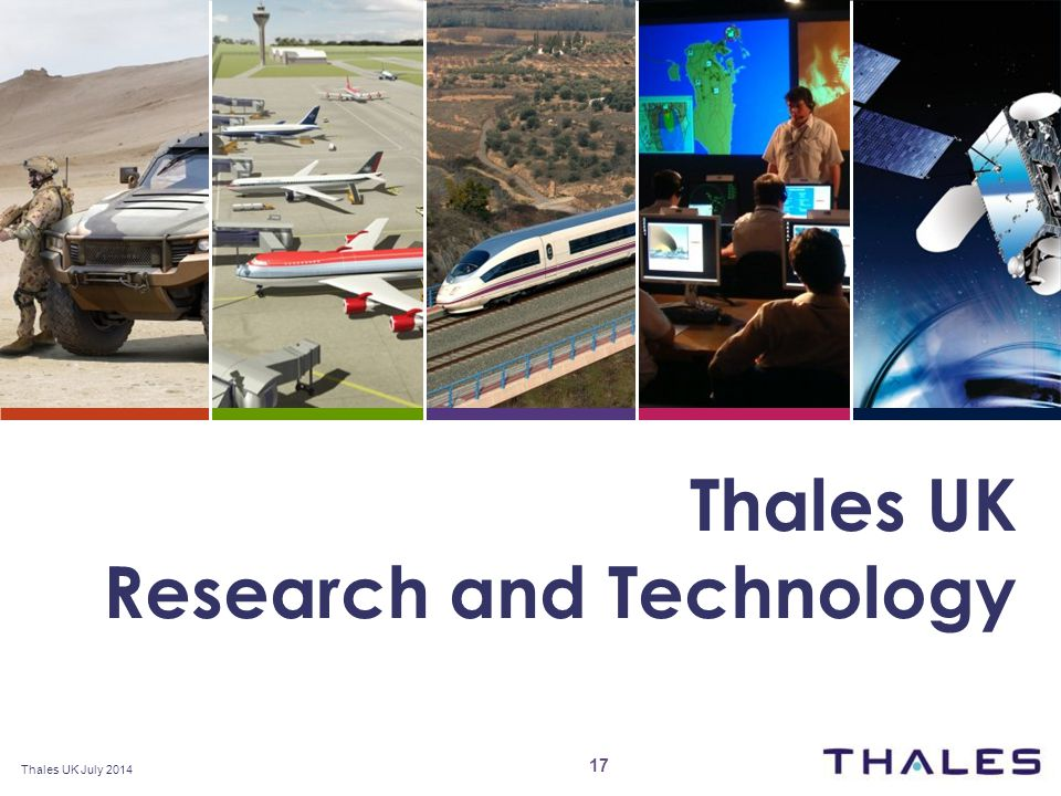 www.thalesgroup.com\uk Thales UK Research and Technology Thales UK July 2014 17