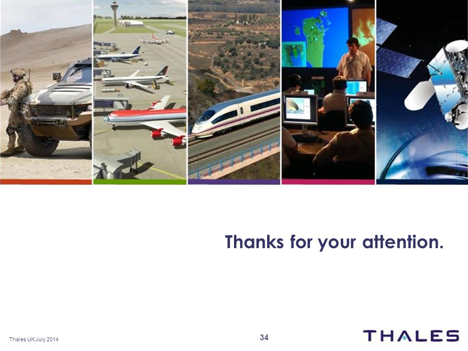 www.thalesgroup.com\uk Thanks for your attention. Thales UK July 2014 34