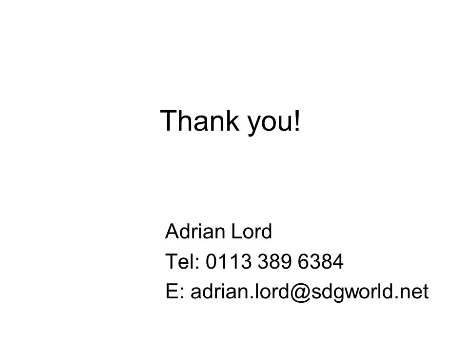 Thank you! Adrian Lord Tel: 0113 389 6384 E: adrian.lord@sdgworld.net