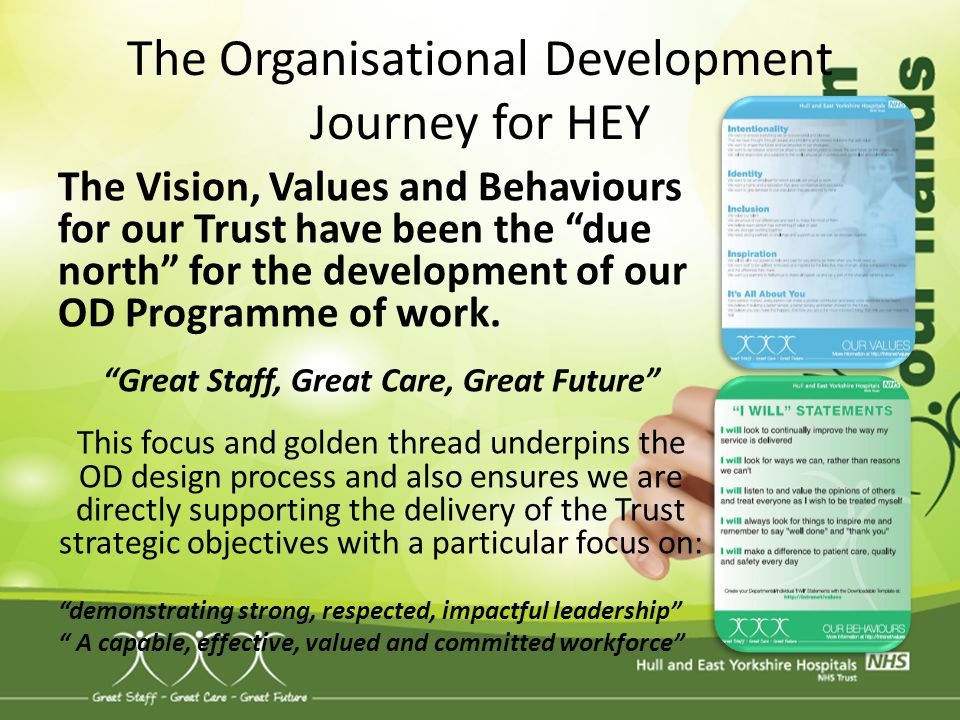 "The Organisational Development Journey for HEY The Vision, Values and Behaviours for our Trust have been the ""due north"" for the development of our OD"