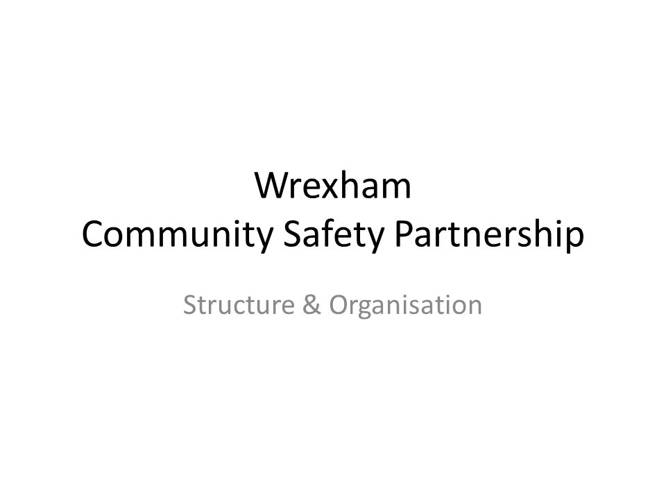 Wrexham Community Safety Partnership Structure & Organisation