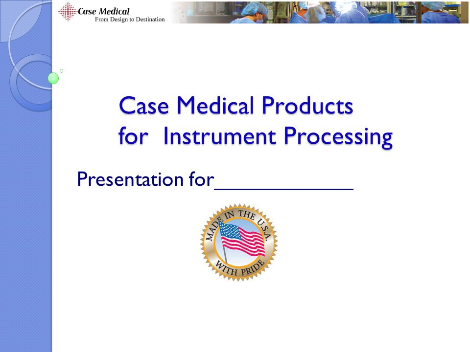 Case Medical Products for Instrument Processing Presentation for____________