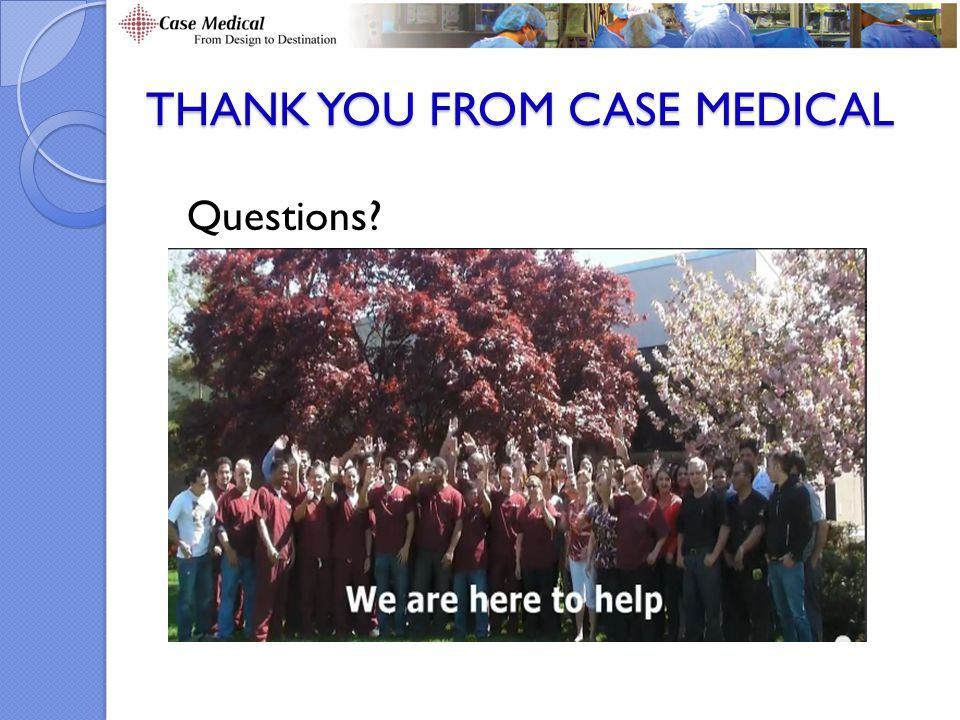 THANK YOU FROM CASE MEDICAL Questions?