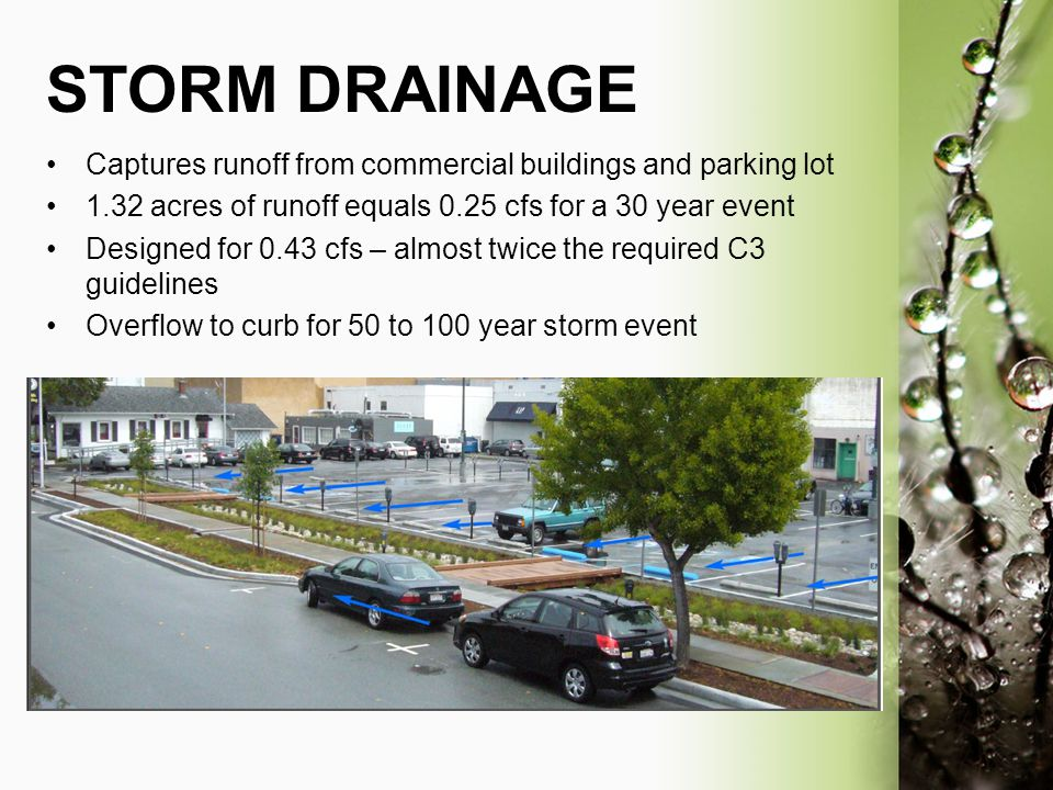 STORM DRAINAGE Captures runoff from commercial buildings and parking lot 1.32 acres of runoff equals 0.25 cfs for a 30 year event Designed for 0.43 cf