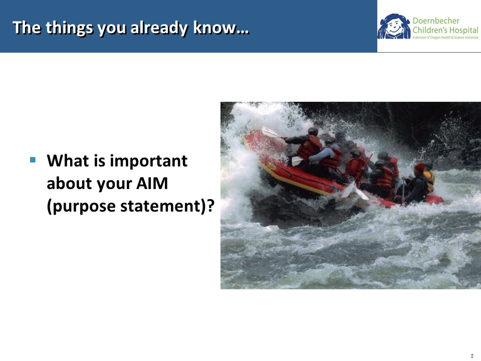 8 The things you already know…  What is important about your AIM (purpose statement)