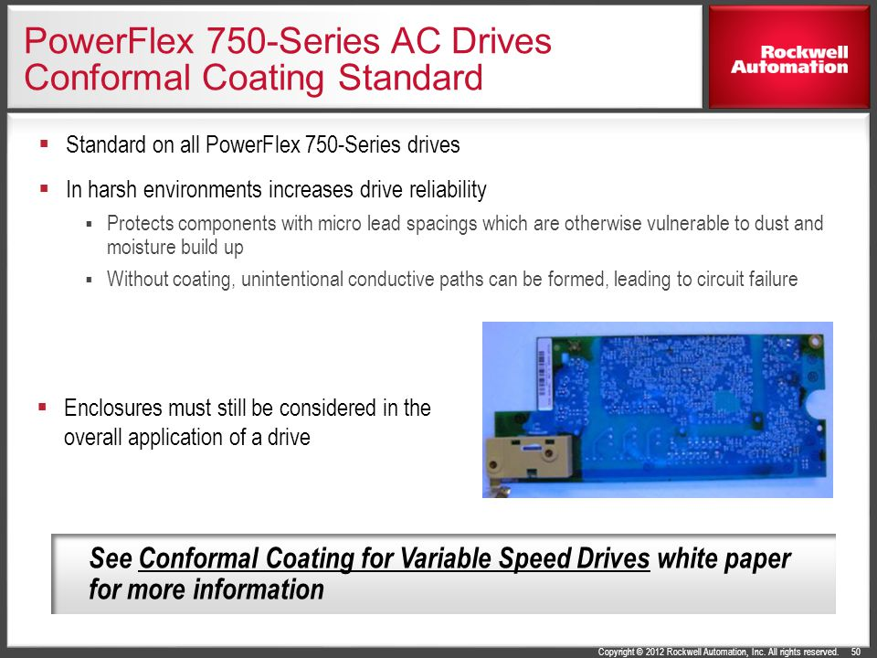 Copyright © 2012 Rockwell Automation, Inc. All rights reserved. PowerFlex 750-Series AC Drives Conformal Coating Standard  Standard on all PowerFlex