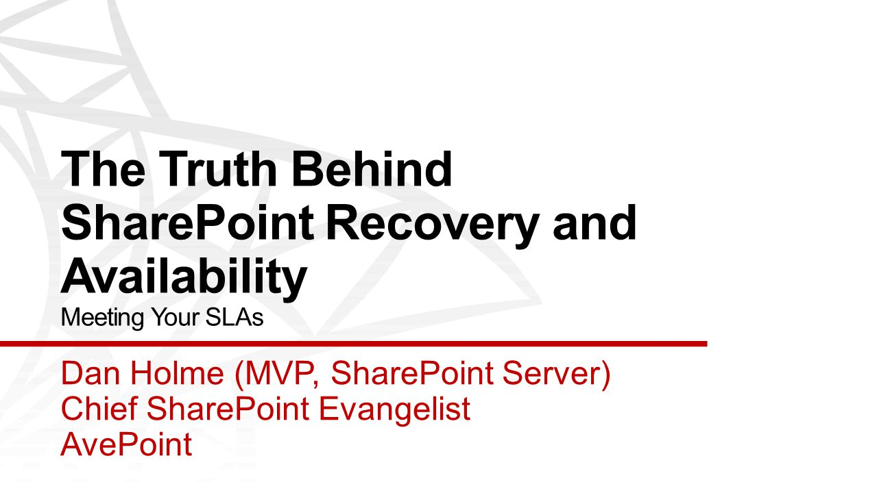The Truth Behind SharePoint Recovery and Availability Meeting Your SLAs Dan Holme (MVP, SharePoint Server) Chief SharePoint Evangelist AvePoint