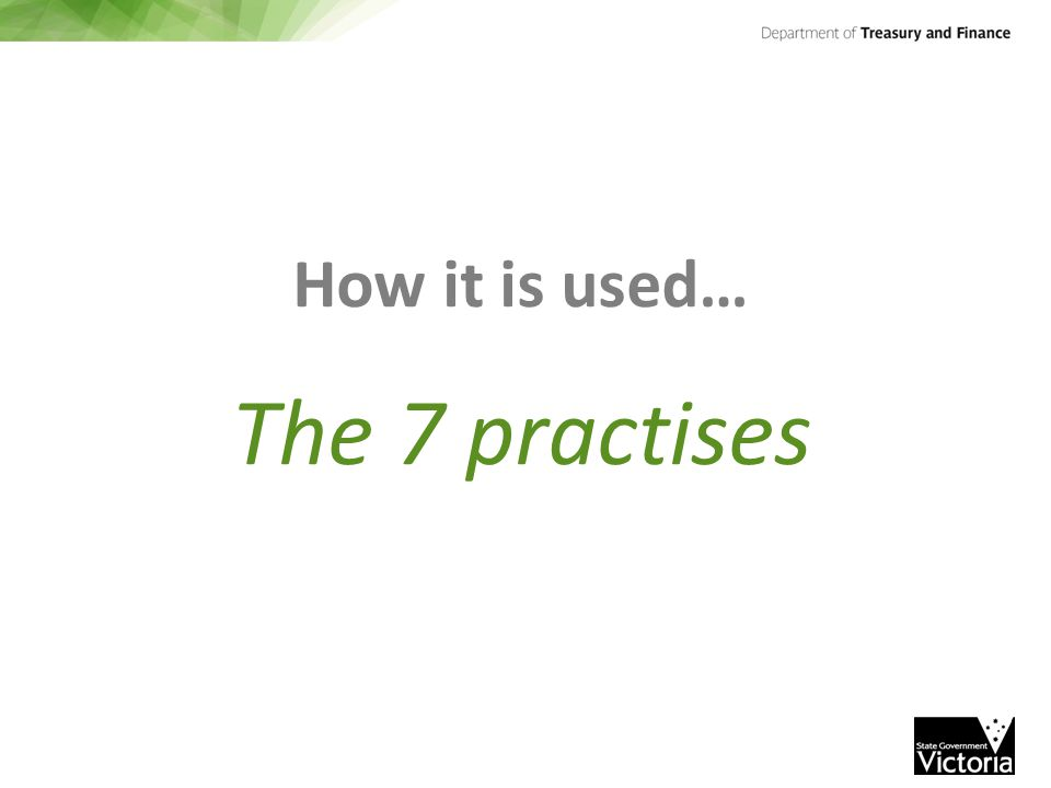 How it is used… The 7 practises