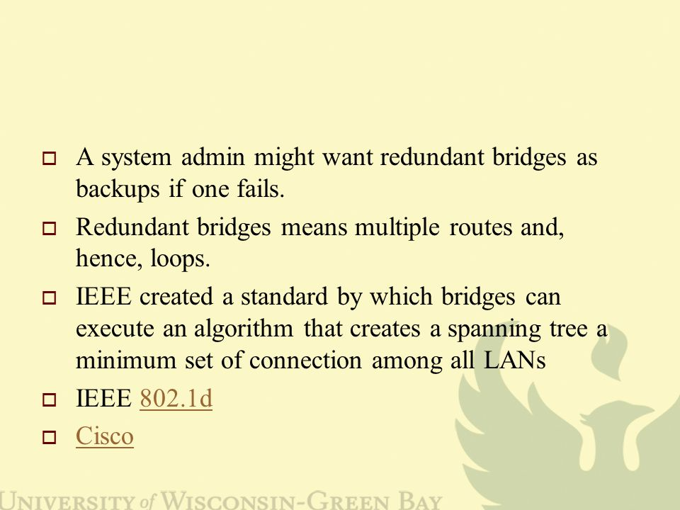  A system admin might want redundant bridges as backups if one fails.