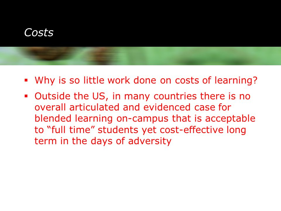 Costs  Why is so little work done on costs of learning.