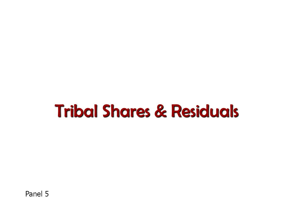 Tribal Shares & Residuals Panel 5