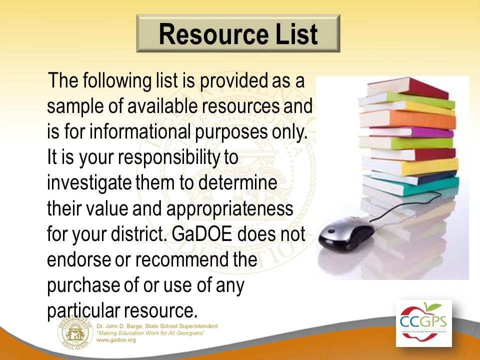 Resource List The following list is provided as a sample of available resources and is for informational purposes only.