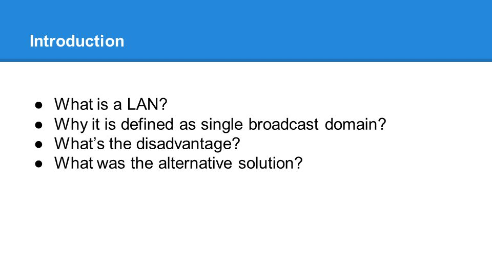 Introduction ●What is a LAN. ●Why it is defined as single broadcast domain.