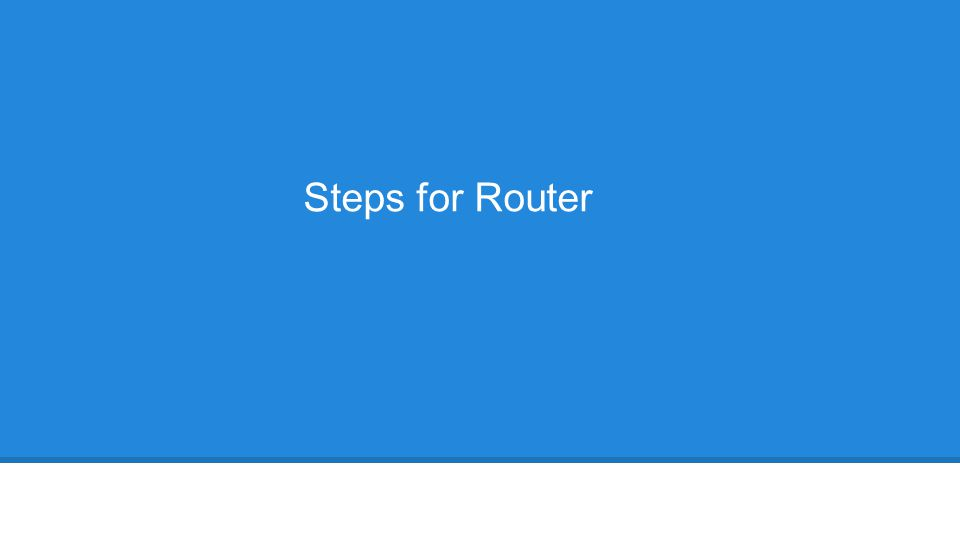 Steps for Router