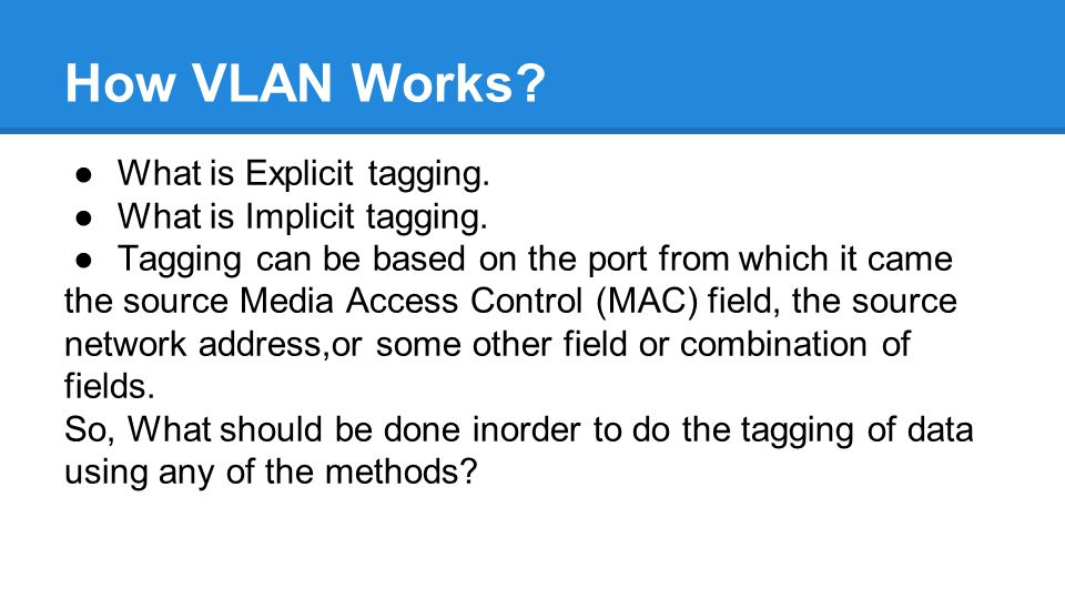 How VLAN Works. ●What is Explicit tagging. ●What is Implicit tagging.