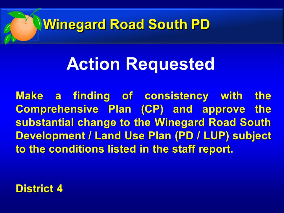 Action Requested Make a finding of consistency with the Comprehensive Plan (CP) and approve the substantial change to the Winegard Road South Developm
