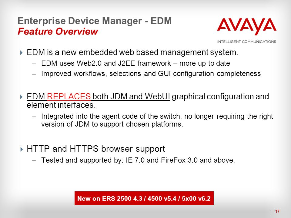 17 Enterprise Device Manager - EDM Feature Overview  EDM is a new embedded web based management system. – EDM uses Web2.0 and J2EE framework – more u