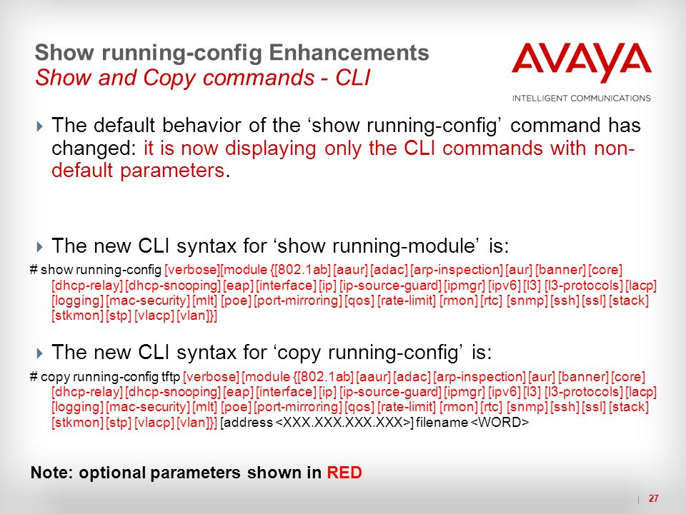 27 Show running-config Enhancements Show and Copy commands - CLI  The default behavior of the 'show running-config' command has changed: it is now di