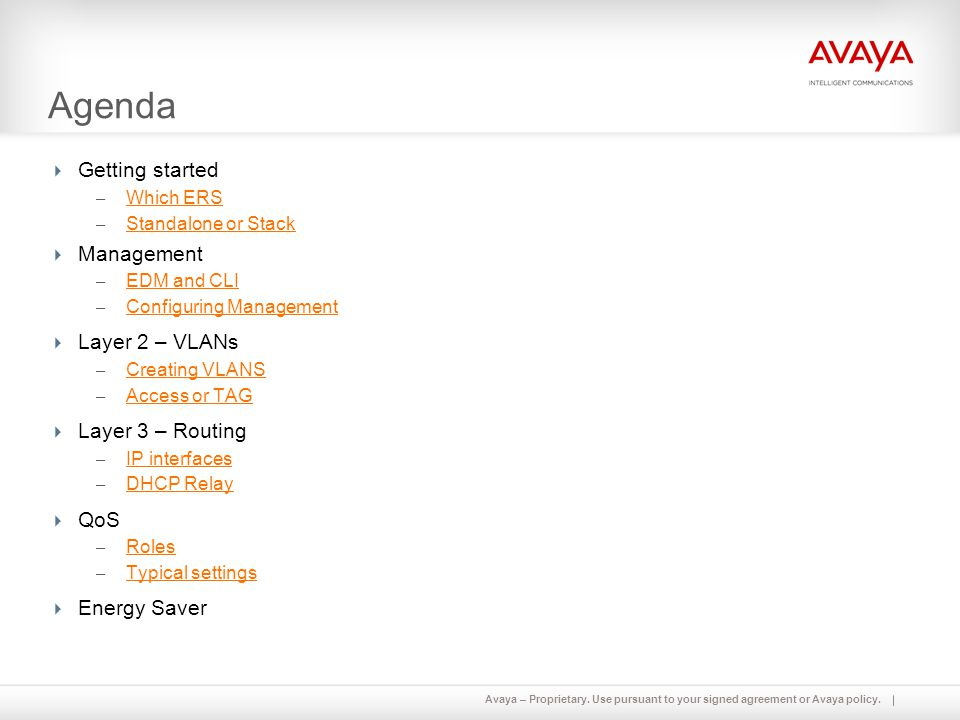 Avaya – Proprietary. Use pursuant to your signed agreement or Avaya policy. Agenda  Getting started – Which ERS Which ERS – Standalone or Stack Stand