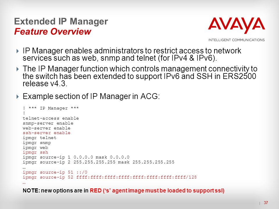 37 Extended IP Manager Feature Overview  IP Manager enables administrators to restrict access to network services such as web, snmp and telnet (for I