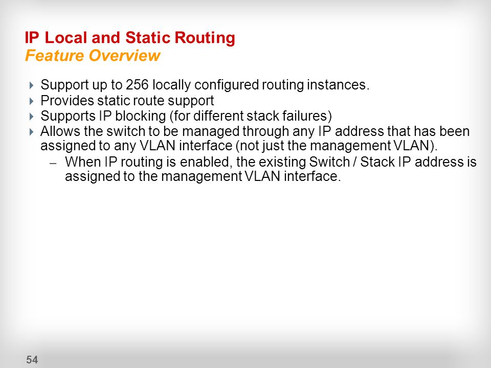 54 IP Local and Static Routing Feature Overview  Support up to 256 locally configured routing instances.  Provides static route support  Supports I