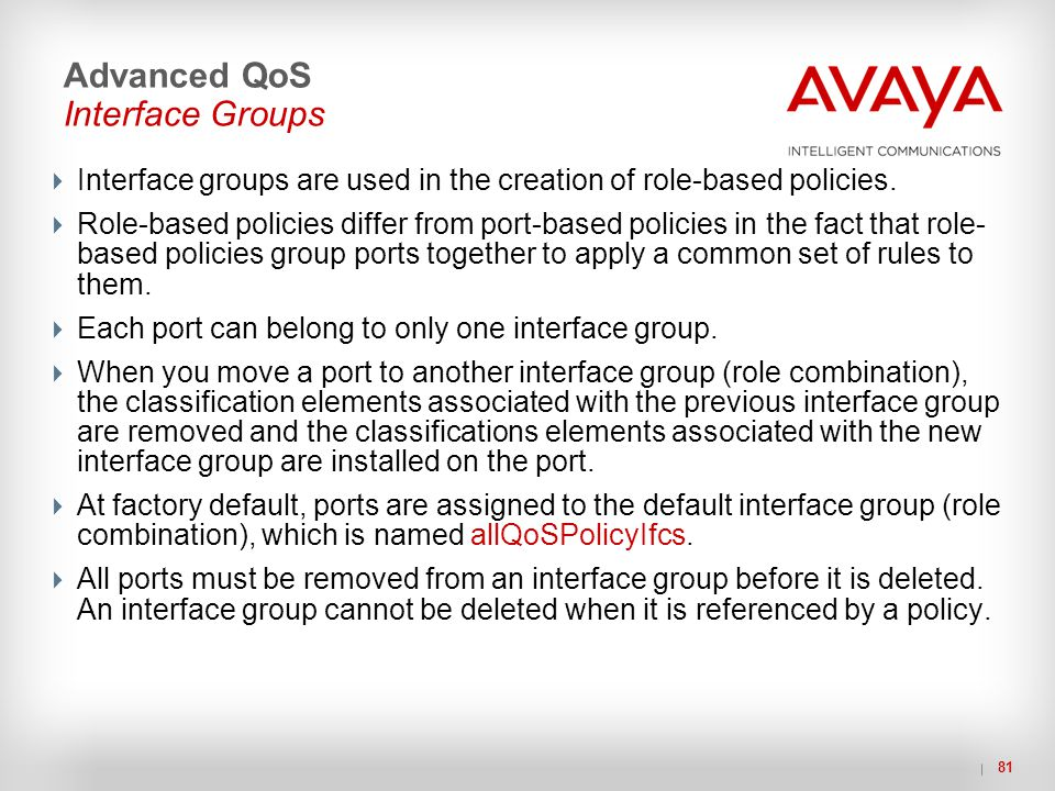 81  Interface groups are used in the creation of role-based policies.  Role-based policies differ from port-based policies in the fact that role- ba