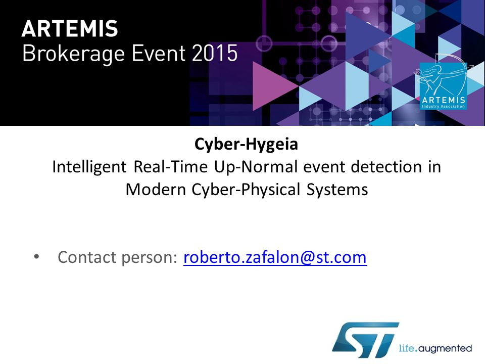 Cyber-Hygeia Intelligent Real-Time Up-Normal event detection in Modern Cyber-Physical Systems Contact person: roberto.zafalon@st.comroberto.zafalon@st.com