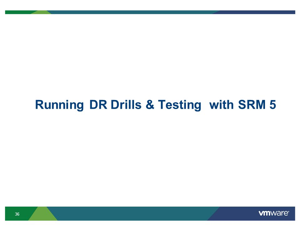 36 Running DR Drills & Testing with SRM 5