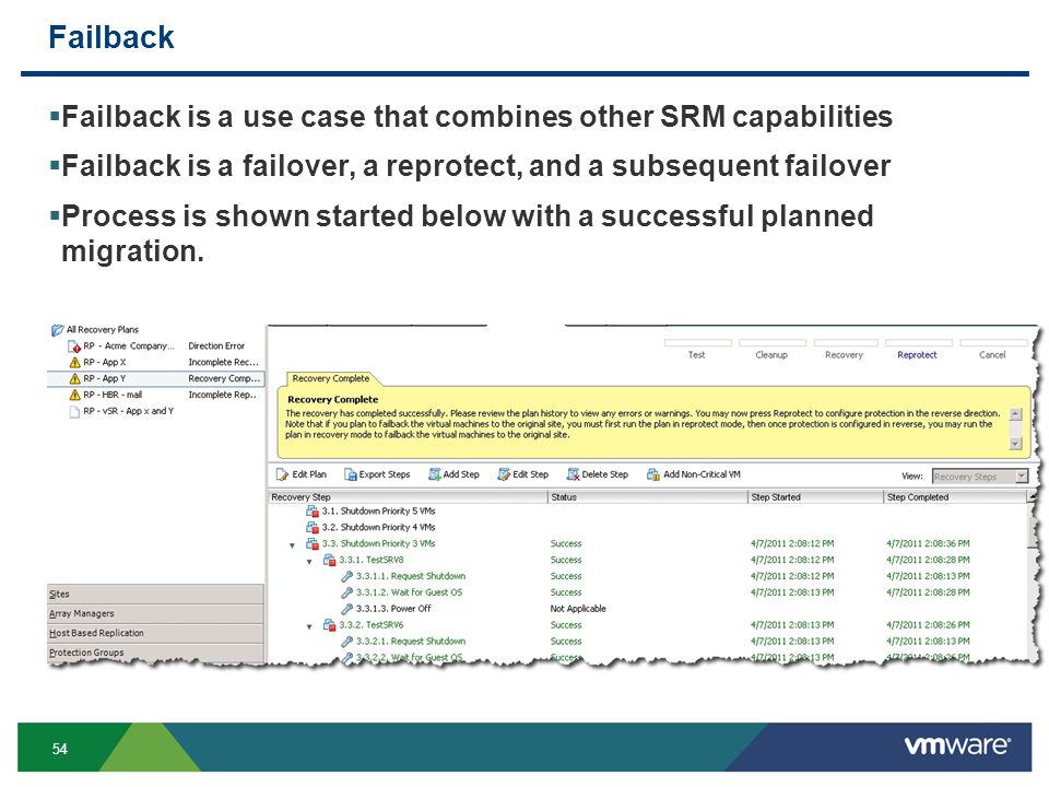 54 Failback  Failback is a use case that combines other SRM capabilities  Failback is a failover, a reprotect, and a subsequent failover  Process is shown started below with a successful planned migration.
