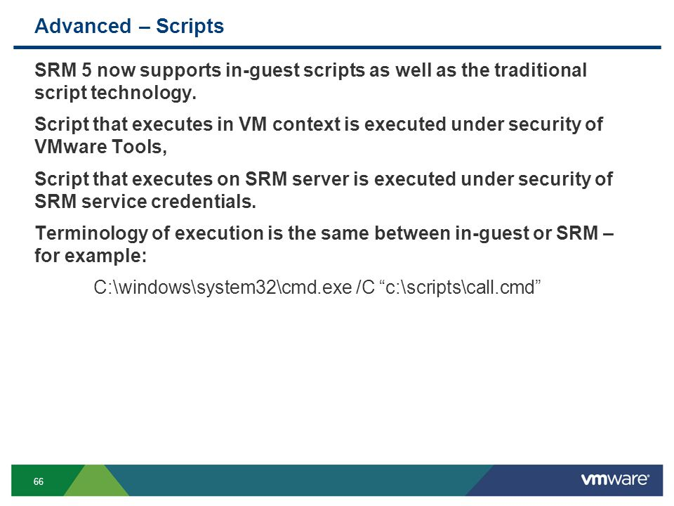 66 Advanced – Scripts SRM 5 now supports in-guest scripts as well as the traditional script technology.